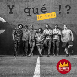 El comité [Cuban Groove] – Y que!? (So What). Le J´go, 2019.