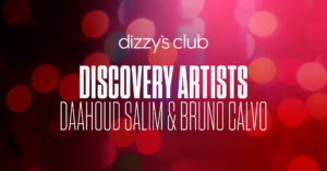 Dizzy's Club discovery artists - Daahoud Salim & Bruno Calvo